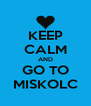 KEEP CALM AND GO TO MISKOLC - Personalised Poster A4 size