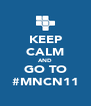 KEEP CALM AND GO TO #MNCN11 - Personalised Poster A4 size