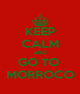 KEEP CALM AND GO TO  MORROCO - Personalised Poster A4 size