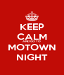 KEEP CALM AND GO TO MOTOWN NIGHT - Personalised Poster A4 size