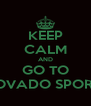 KEEP CALM AND GO TO MOVADO SPORTS - Personalised Poster A4 size