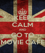 KEEP CALM AND GO TO MOVIE CAFE - Personalised Poster A4 size