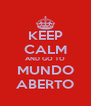 KEEP CALM AND GO TO MUNDO ABERTO - Personalised Poster A4 size