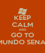 KEEP CALM AND GO TO MUNDO SENAI - Personalised Poster A4 size