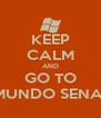 KEEP CALM AND GO TO MUNDO SENAI - Personalised Poster A4 size
