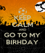 KEEP CALM AND GO TO MY BIRHDAY - Personalised Poster A4 size