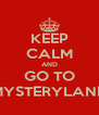 KEEP CALM AND GO TO MYSTERYLAND - Personalised Poster A4 size