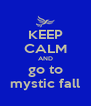 KEEP CALM AND go to mystic fall - Personalised Poster A4 size