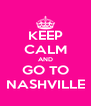 KEEP CALM AND GO TO NASHVILLE - Personalised Poster A4 size