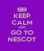 KEEP CALM AND GO TO NESCOT - Personalised Poster A4 size
