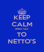 KEEP CALM AND GO TO NETTO'S - Personalised Poster A4 size
