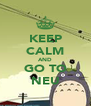 KEEP CALM AND GO TO NEU - Personalised Poster A4 size