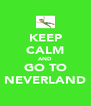 KEEP CALM AND GO TO NEVERLAND - Personalised Poster A4 size