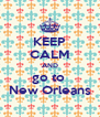 KEEP CALM AND go to  New Orleans - Personalised Poster A4 size