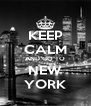 KEEP CALM AND GO TO NEW YORK - Personalised Poster A4 size