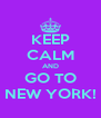 KEEP CALM AND GO TO NEW YORK! - Personalised Poster A4 size
