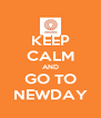 KEEP CALM AND GO TO NEWDAY - Personalised Poster A4 size