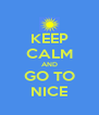 KEEP CALM AND GO TO NICE - Personalised Poster A4 size