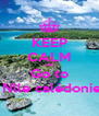 KEEP CALM AND Go to  Nlle calédonie - Personalised Poster A4 size