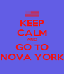 KEEP CALM AND GO TO NOVA YORK - Personalised Poster A4 size