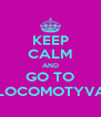 KEEP CALM AND GO TO NUTSLOCOMOTYVA.COM - Personalised Poster A4 size