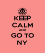 KEEP CALM AND GO TO NY - Personalised Poster A4 size