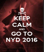 KEEP CALM AND GO TO NYD 2016 - Personalised Poster A4 size