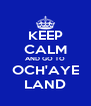 KEEP CALM AND GO TO OCH'AYE LAND - Personalised Poster A4 size