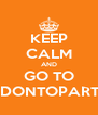 KEEP CALM AND GO TO ODONTOPARTY - Personalised Poster A4 size