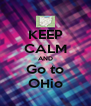 KEEP CALM AND Go to OHio - Personalised Poster A4 size