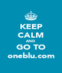 KEEP CALM AND GO TO oneblu.com - Personalised Poster A4 size