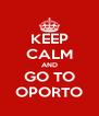 KEEP CALM AND GO TO OPORTO - Personalised Poster A4 size