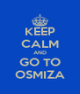 KEEP CALM AND GO TO OSMIZA - Personalised Poster A4 size