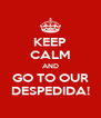 KEEP CALM AND GO TO OUR DESPEDIDA! - Personalised Poster A4 size