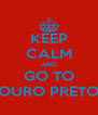 KEEP CALM AND GO TO OURO PRETO - Personalised Poster A4 size
