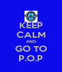 KEEP CALM AND GO TO P.O.P - Personalised Poster A4 size