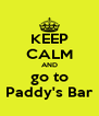 KEEP CALM AND go to Paddy's Bar - Personalised Poster A4 size