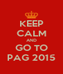 KEEP CALM AND GO TO PAG 2015 - Personalised Poster A4 size