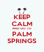 KEEP CALM AND GO TO PALM SPRINGS - Personalised Poster A4 size