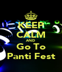 KEEP CALM AND Go To Panti Fest - Personalised Poster A4 size