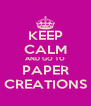 KEEP CALM AND GO TO PAPER CREATIONS - Personalised Poster A4 size