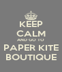 KEEP CALM AND GO TO PAPER KITE BOUTIQUE - Personalised Poster A4 size