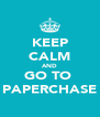 KEEP CALM AND GO TO  PAPERCHASE - Personalised Poster A4 size