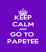 KEEP CALM AND GO TO  PAPETEE - Personalised Poster A4 size