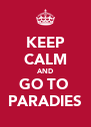KEEP CALM AND GO TO  PARADIES - Personalised Poster A4 size