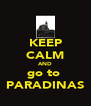 KEEP CALM AND go to   PARADINAS  - Personalised Poster A4 size