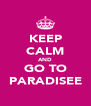 KEEP CALM AND GO TO PARADISEE - Personalised Poster A4 size
