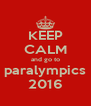 KEEP CALM and go to paralympics 2016 - Personalised Poster A4 size