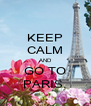 KEEP CALM AND GO TO PARIS. - Personalised Poster A4 size