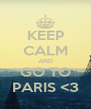 KEEP CALM AND GO TO PARIS <3 - Personalised Poster A4 size